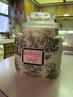 Bored Jar: if a kid complains of boredom they have to pick a slip & do the activity, good or bad. It might be getting a treat, it might be cleaning the room. Love it! @Valerie Hall - you need to make one of these!:)