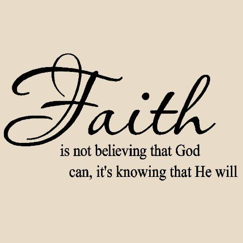 christian quotes about faith | Faith is not believing that God can it's knowing that he will Vinyl ...