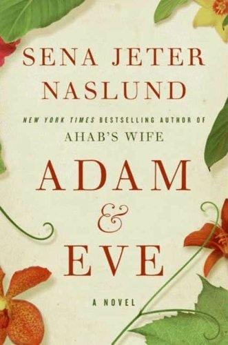 Adam &amp Eve A Novel By Sena Jeter Naslund Http//wwwamazoncom/dp