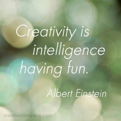 Creativity is intelligence having fun. I've never read this Einstein quote before. I like it.