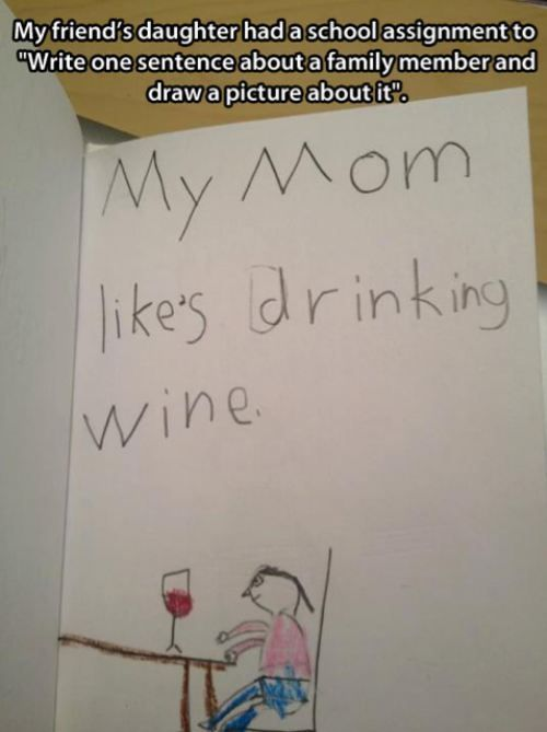 My mom likes drinking wine.... Why yes, yes I do. My boys would probably say something like this.