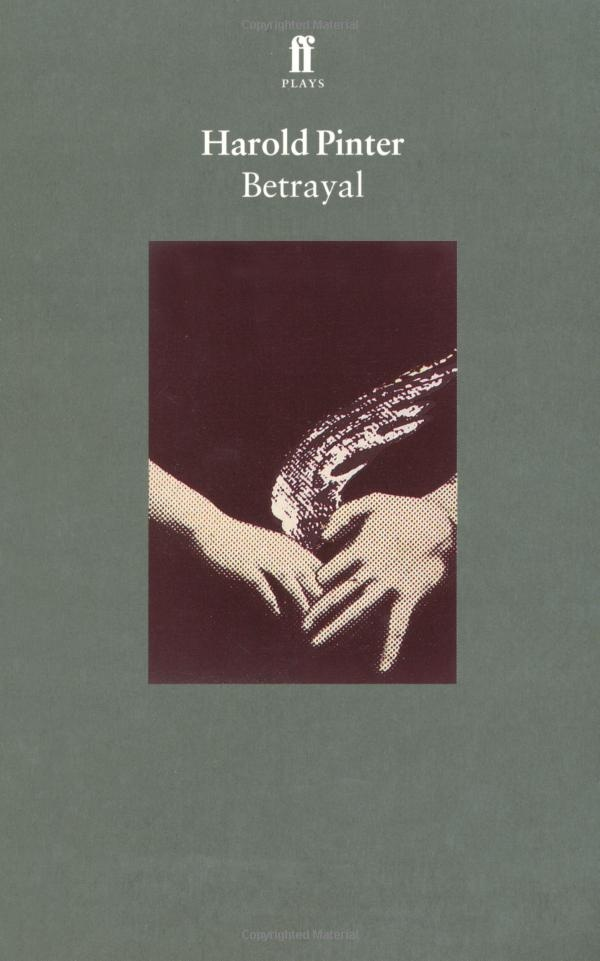 a literary analysis of the play betrayal by harold pinter Playwright harold pinter was born in hackney and in betrayal (1978) pinter reverses conventional chronology to explore the multiple deceptions involved in a triangular relationship: even the teaming of pinter's play, celebration (2000), with his earliest work, the room.