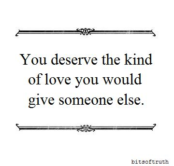 You deserve the kind of love love couple relationship love quote loving meaningful quotes