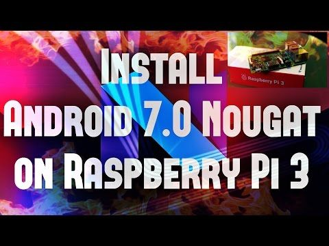 #5. install android 7.0 nougat on raspberry pi 3