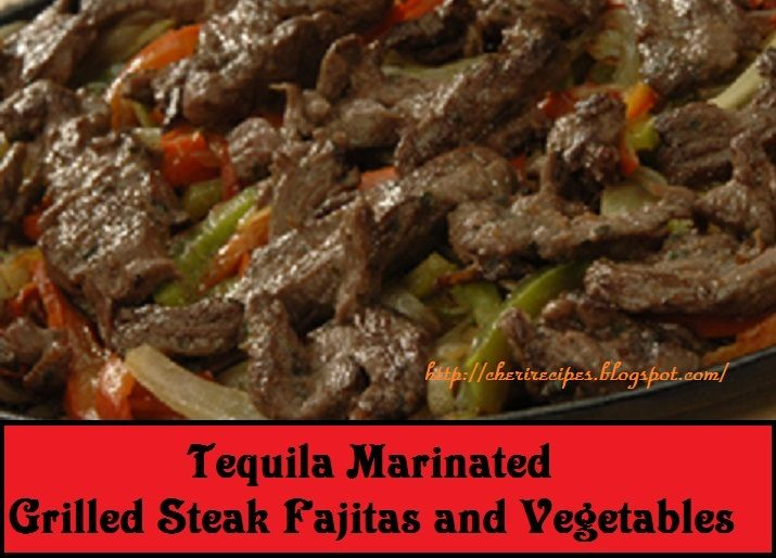 Tequila Marinated Grilled Steak Fajitas and Vegetables on ...