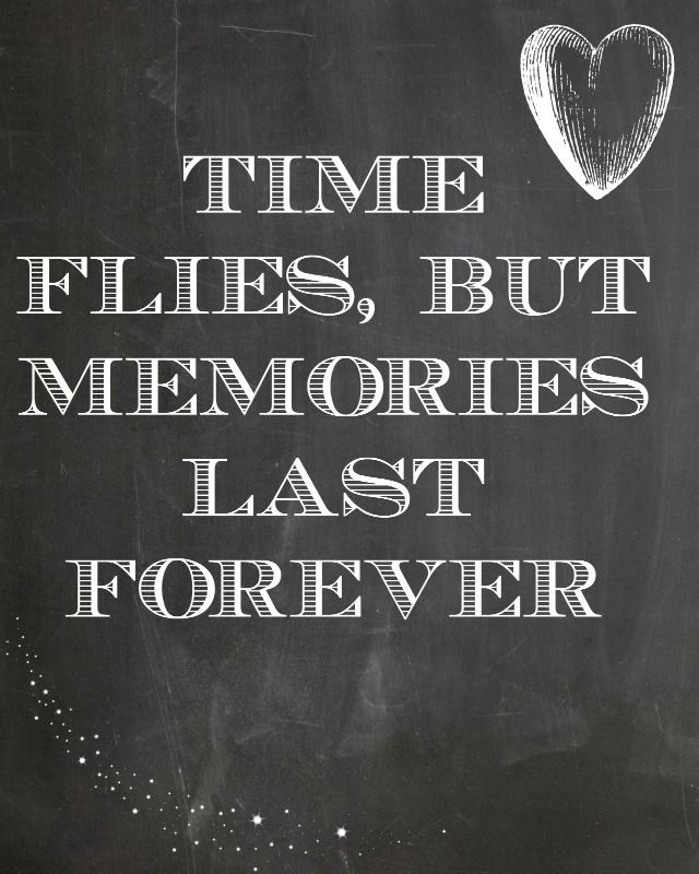 Time flies, but memories last forever  Chalkboard Quotes  Pinterest