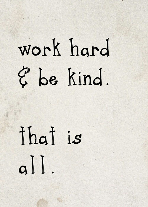 Work hard & be kind. That is all. | Quotes | Pinterest