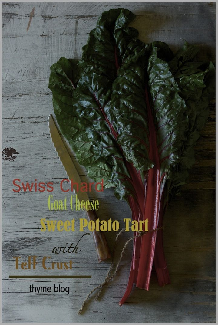 Thyme: Swiss Chard, Sweet Potato, and Goat Cheese Tart...with Teff ...