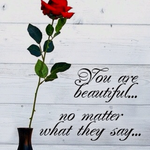 Never forget  that you are beautiful in your own way