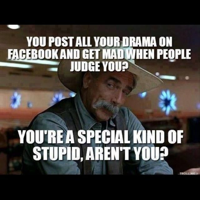 You a special kind of stupid sam elliot
