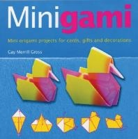 Minigami : mini origami projects for cards, gifts and decorations / Gay Merrill Gross.