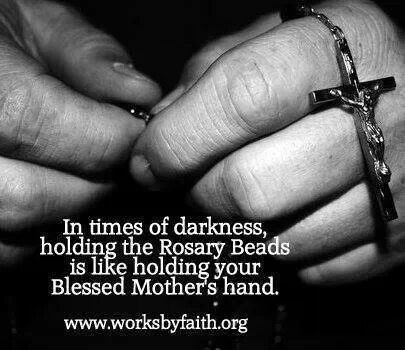 Blessed Mother Mary ?  This is so very true. Holding my rosary beads is like holding her hands.