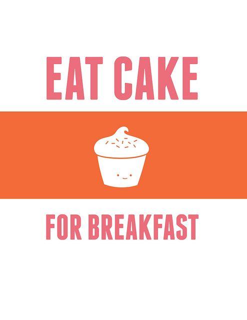 Eat Cake for Breakfast by wildolive, via Flickr