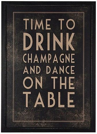 Time to drink champagne and dance on the table. Have definitely done this on several occasions