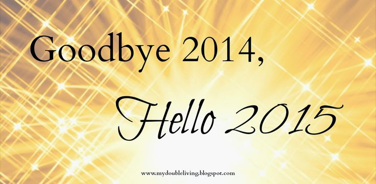 Goodbye 2014, Hello 2015! Do you have plans for the new year? http://mydoubleliving.blogspot.com/2015/01/goodbye-2014-hello-2015.html