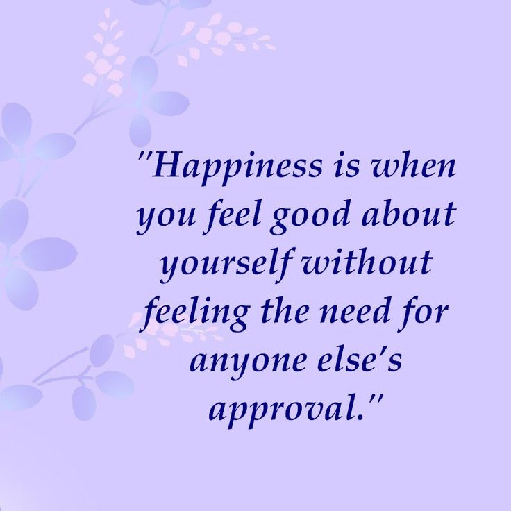 happiness-is-when-you-feel-good-about-yourself-without-feeling-the-need-for-anyone-elses-approval-happiness-quote.jpg (894×894)