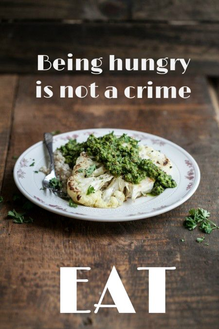Being hungry is not a crime...EAT.