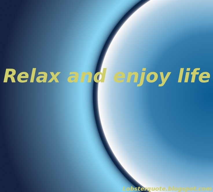 relax and enjoy life quotes  quotesgram