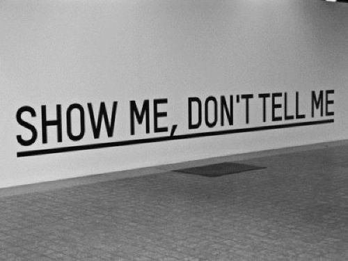 show me, dont tell me