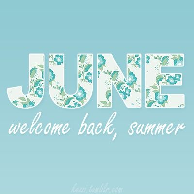 Hello, June and summer!