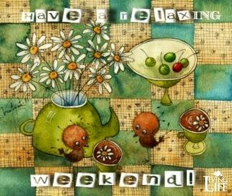 Have a relaxing weekend! via Living Life at www.Facebook.com/KimmberlyFox.39