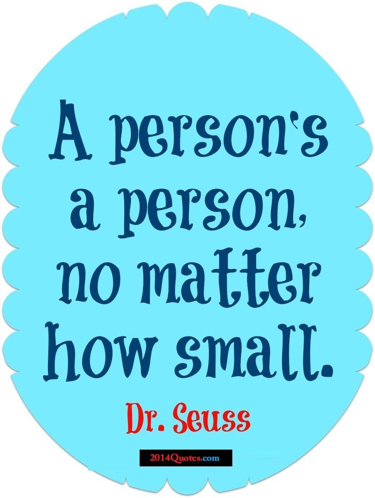a persons a person no matter Dr seuss a person's a person, no matter how small.