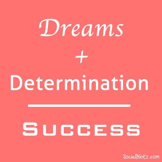 Dreams + Determination = Success :) #quotes #inspiration