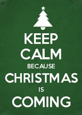 KEEP CALM BECAUSE CHRISTMAS IS COMING