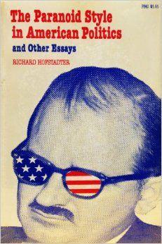 richard hofstadter 1964 essay the paranoid style in american politics