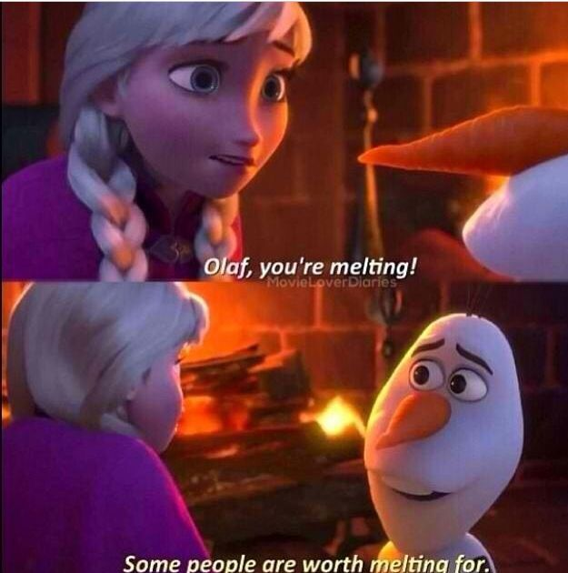 Some people are worth melting for - Olaf ; Frozen <3