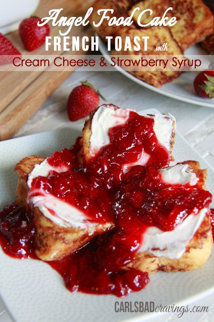 Angel Food Cake French Toast with Cream Cheese and Strawberry Syrup ...