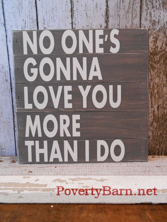 no one u0026 39 s gonna love you more than i do reclaimed pallet wood sign