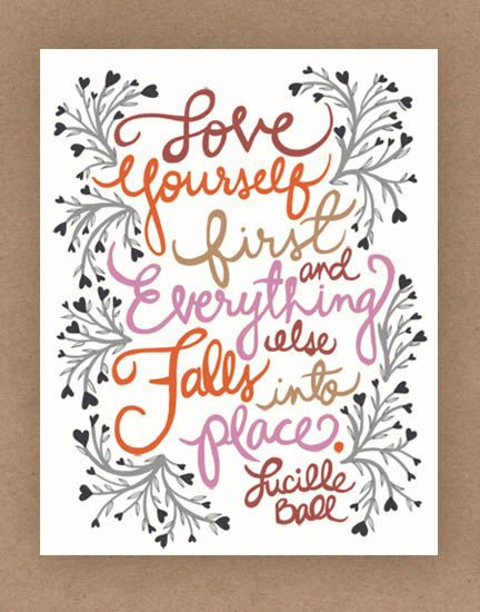 Love yourself first and everything else falls into place- Quote by Lucille Ball original design by unraveleddesign on Etsy