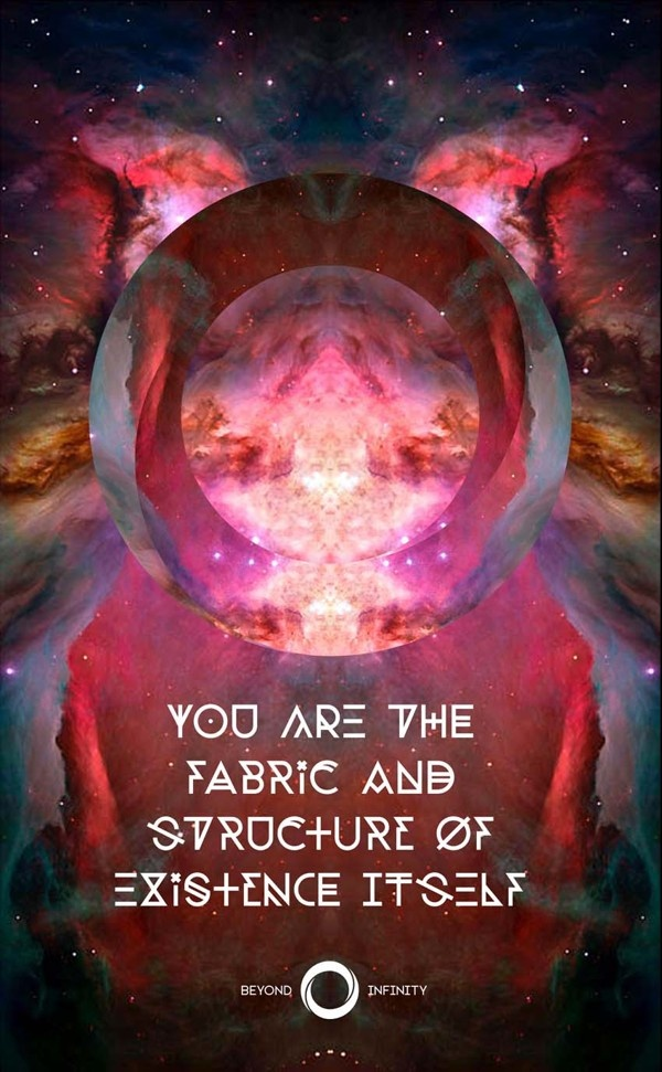The ultimate truth: you are the fabric and structure of existence itself