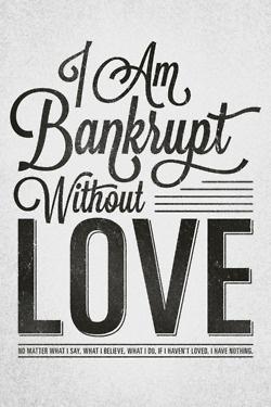 Bankrupt without love. 1 Corinthians 12 (Message Translation). Designed by Stephen Murrill(@thesteveandrew).