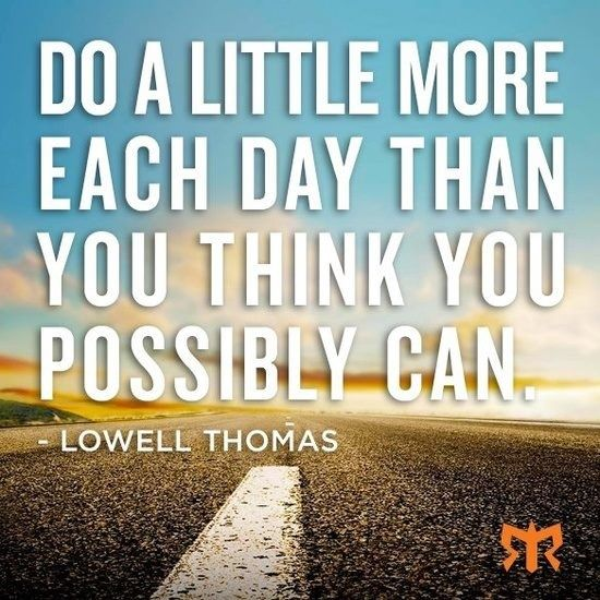 Do a little more each day than you think you possibly can.  - Lowell Thomas #Personal #Power  http://makeovercoaching.com/