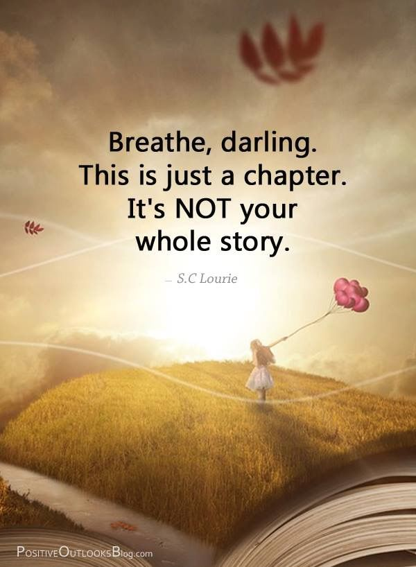 Breathe, darling. This is just a chapter. It's NOT your whole story