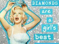 Diamonds are a Girls Best Friend ;o)