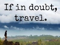 There are so many good reasons to travel - this board has some wise words and some philosophical reasons to travel.