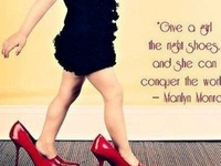 """""""Give a girl the right shoes and she can conquer the world."""" -Marilyn Monroe"""