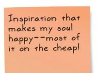 Inspiration that makes my soul happy--most of it on the cheap!