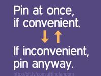 Pin if convenient, if not convenient pin anyway.                   -SH