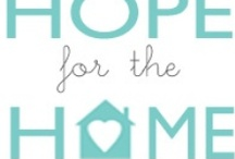 Hope for the Home / Anything that helps families make God apart of their everyday lives and homes! / by Worthy of the Prize