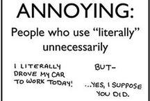 Grrrrrrrrr!!  Pet peeve! So annoying! irritates me! / Sooo infuriating, annoying, ewwwwww!  / by Jennifer Lyn