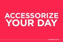Accessorize your day / by NextStepU
