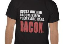 Bacon! / Funny bacon tees.  Because... bacon. / by Carla Rolfe