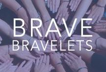 {Be Brave} with Bravelets / Bravelets is a company started from the heart. Our mission is to help people BE BRAVE during hard times. For every Bravelets™ item purchased, $10 will be donated to the associated cause www.bravelets.com.  / by Bravelets
