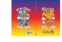 Hippies in Andes/Freedom Pure Freedom / The new book by Jeffrey Marcus Oshins – Sex, drugs, and rock and roll in the Andes—this account of a road trip by three young American men captures the spirit of the 70's and describes a world on the verge of change.  / by Jeffrey Marcus Oshins