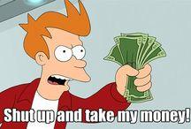 Shut Up And Take My Money! / by Javier Marius