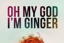 Gingers do have souls! / Red hair, freckles, pale skin...what's not to love about gingers? / by Katherine Speiker